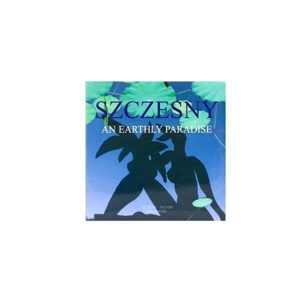 Szczesny: An earthly Paradise   Book by Stefan Szczesny   2001   Book   buy online   Szczesny Art Shop